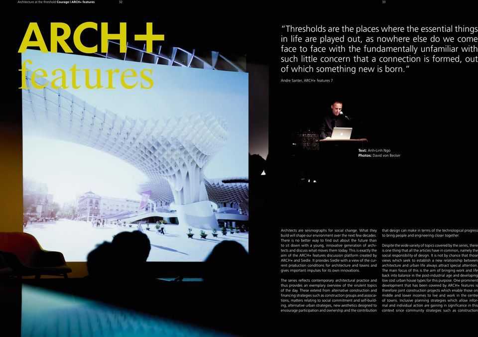 Andre Santer, ARCH+ features 7 Text: Anh-Linh Ngo Photos: David von Becker Architects are seismographs for social change. What they build will shape our environment over the next few decades.