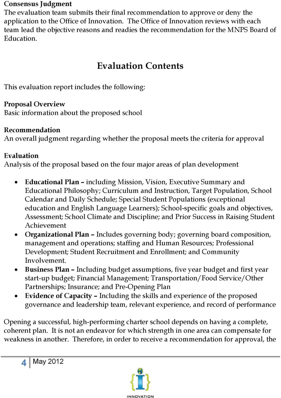 Evaluation Contents This evaluation report includes the following: Proposal Overview Basic information about the proposed school Recommendation An overall judgment regarding whether the proposal