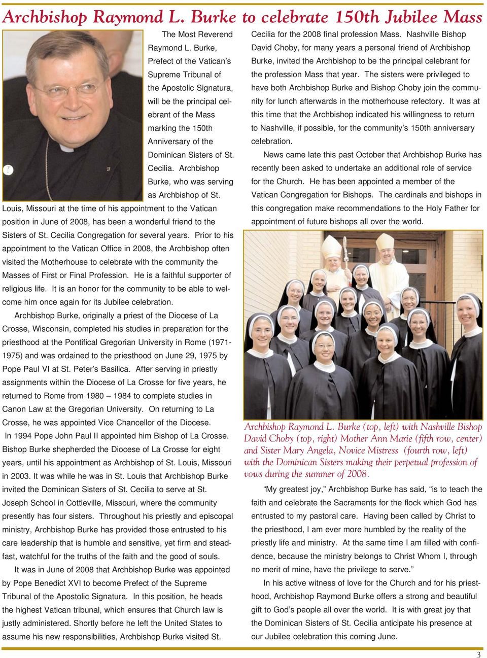 Archbishop Burke, who was serving as Archbishop of St. Louis, Missouri at the time of his appointment to the Vatican position in June of 2008, has been a wonderful friend to the Sisters of St.