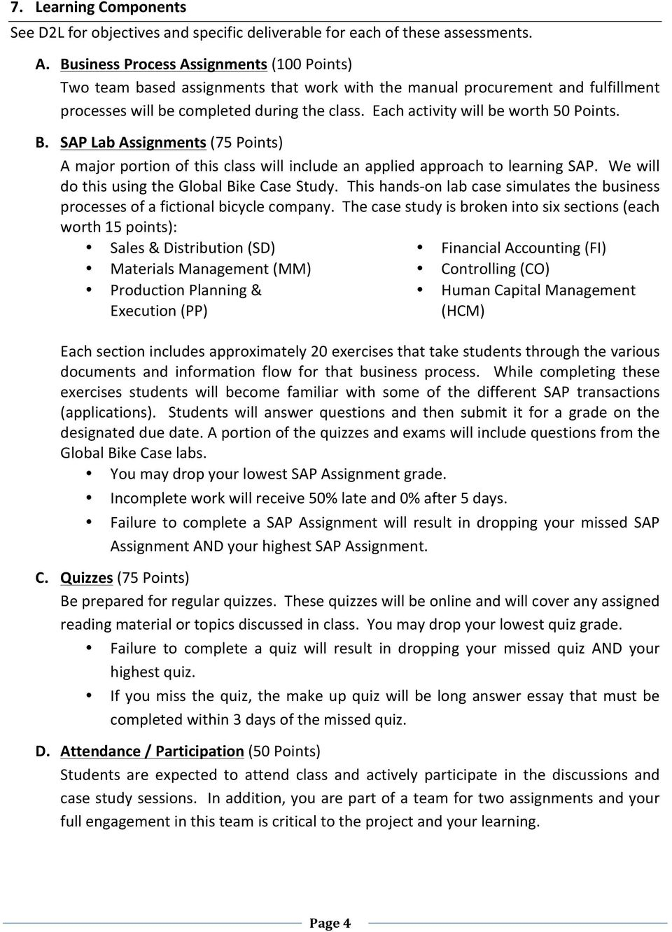 Each activity will be worth 50 Points. B. SAP Lab Assignments (75 Points) A major portion of this class will include an applied approach to learning SAP.