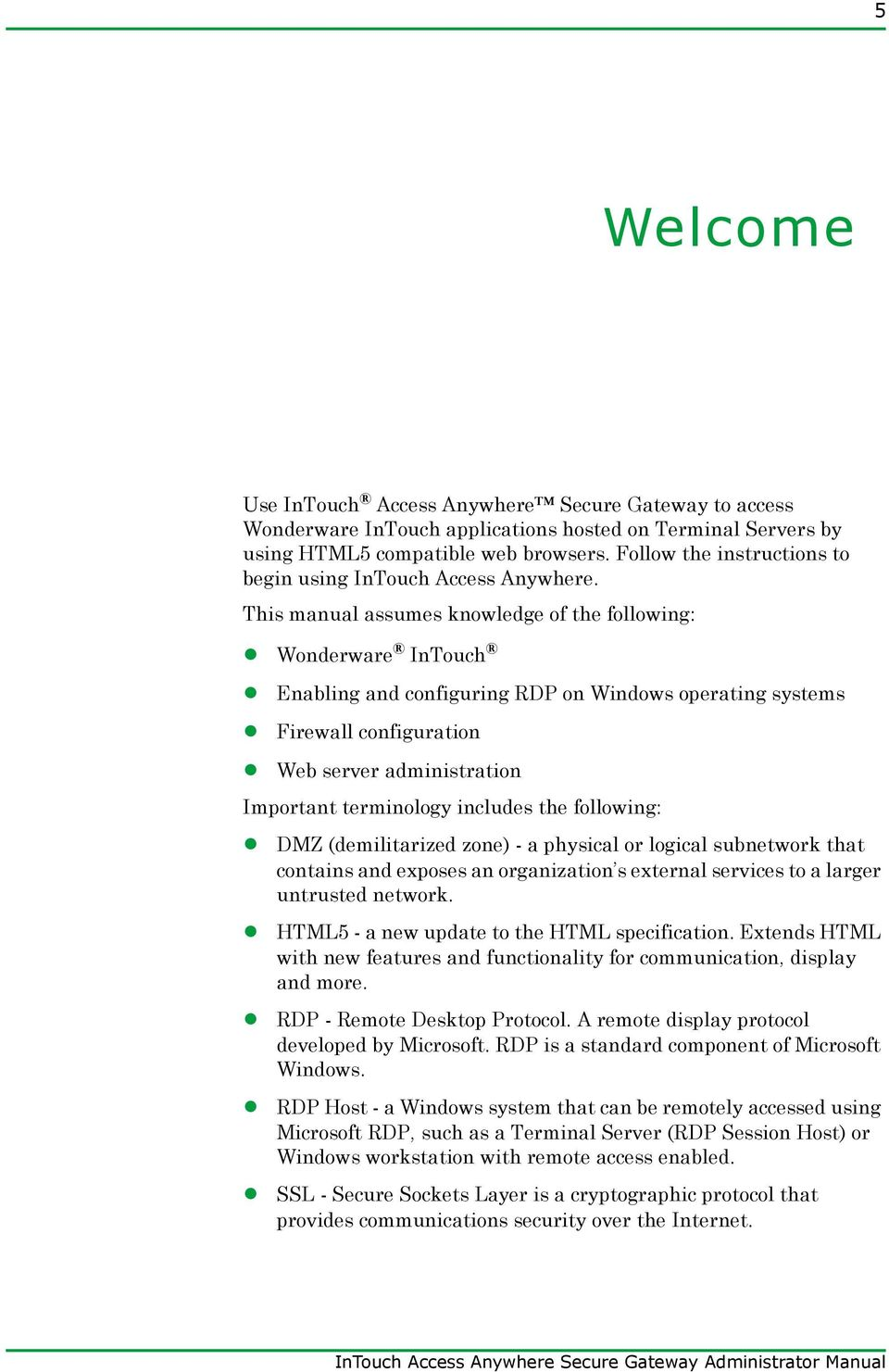 This manual assumes knowledge of the following: Wonderware InTouch Enabling and configuring RDP on Windows operating systems Firewall configuration Web server administration Important terminology