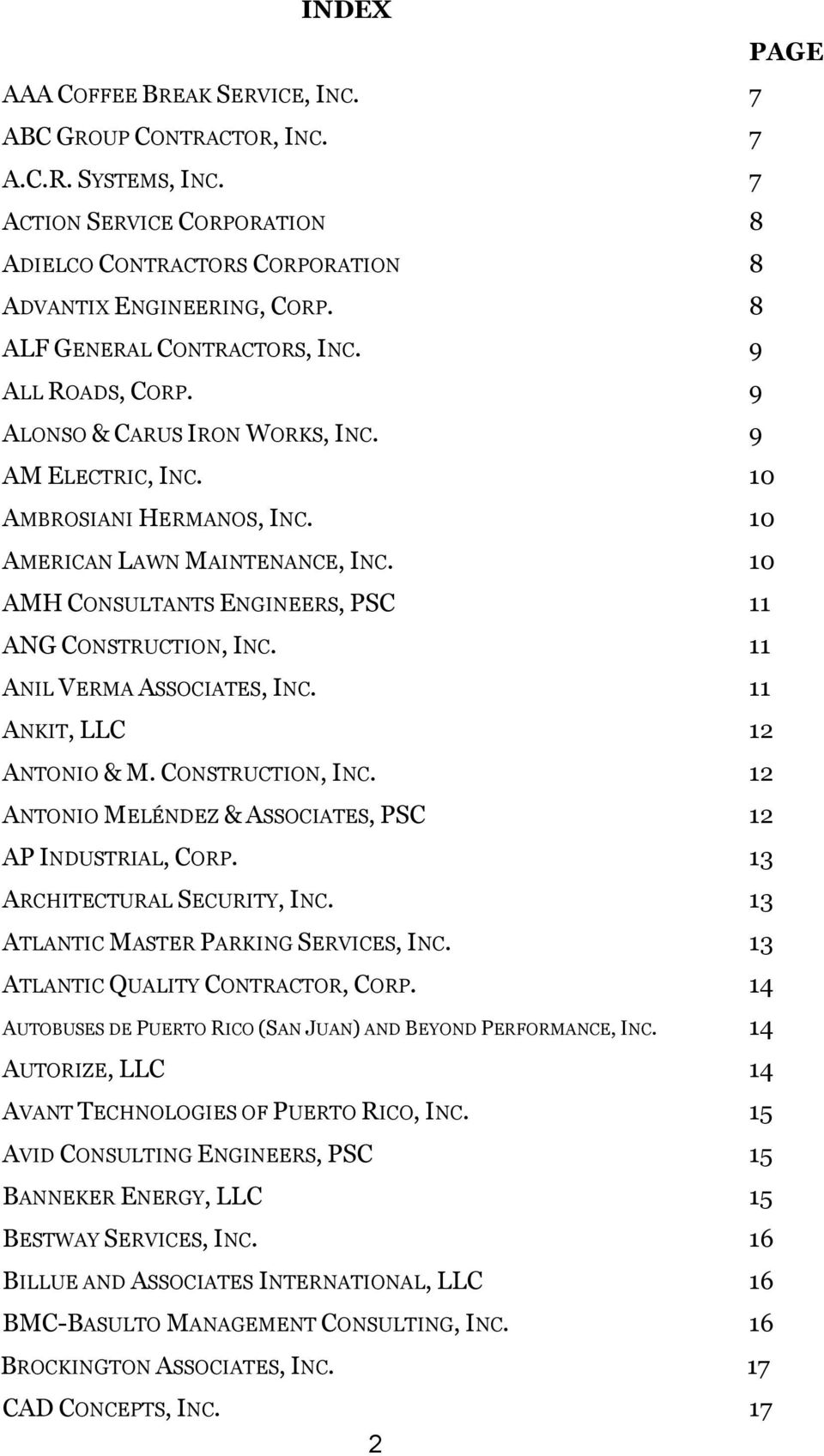10 AMH CONSULTANTS ENGINEERS, PSC 11 ANG CONSTRUCTION, INC. 11 ANIL VERMA ASSOCIATES, INC. 11 ANKIT, LLC 12 ANTONIO & M. CONSTRUCTION, INC. 12 ANTONIO MELÉNDEZ & ASSOCIATES, PSC 12 AP INDUSTRIAL, CORP.