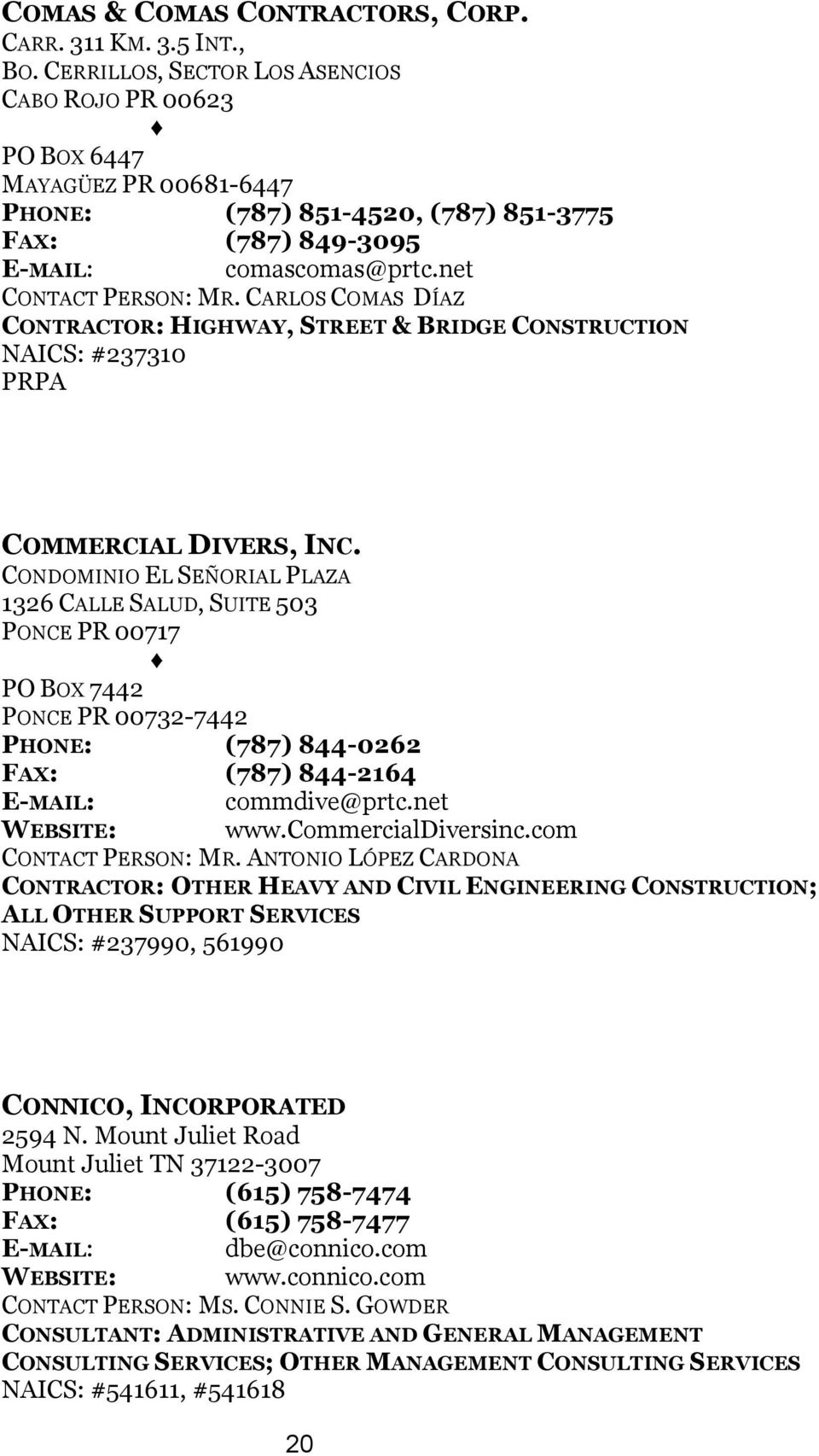 CARLOS COMAS DÍAZ CONTRACTOR: HIGHWAY, STREET & BRIDGE CONSTRUCTION NAICS: #237310 COMMERCIAL DIVERS, INC.