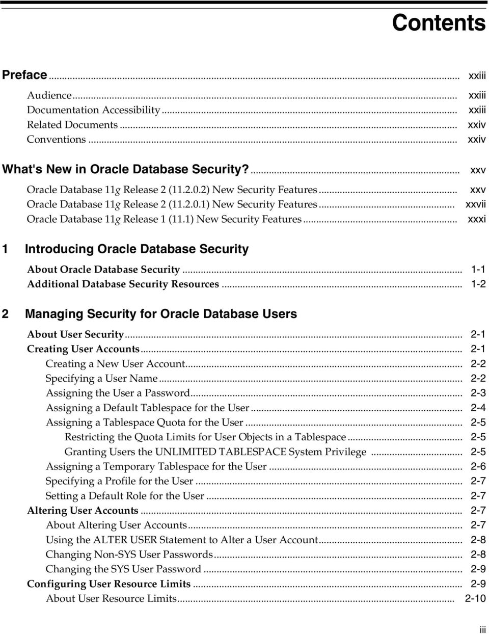1) New Security Features... xxxi 1 Introducing Oracle Database Security About Oracle Database Security... 1-1 Additional Database Security Resources.