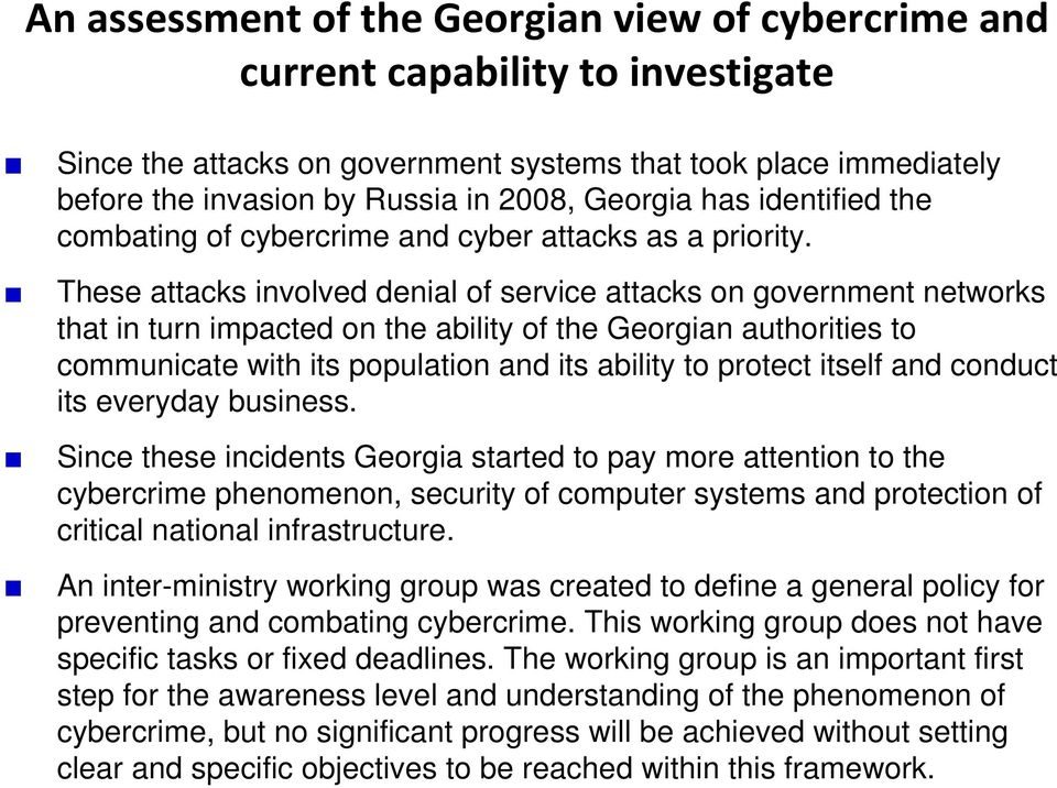 These attacks involved denial of service attacks on government networks that in turn impacted on the ability of the Georgian authorities to communicate with its population and its ability to protect