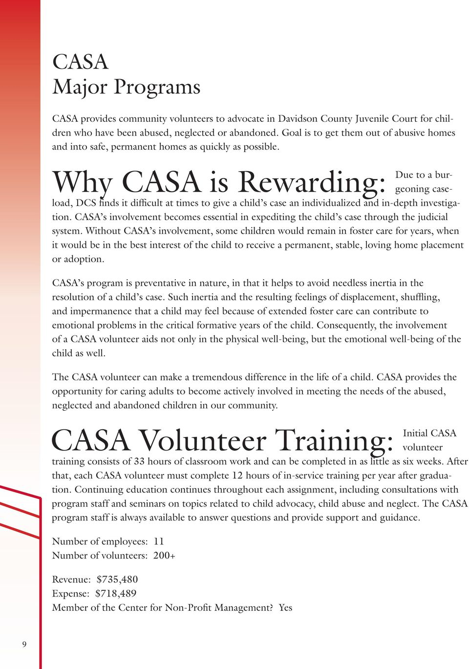 Why CASA is Rewarding: Due to a burgeoning caseload, DCS finds it difficult at times to give a child s case an individualized and in-depth investigation.