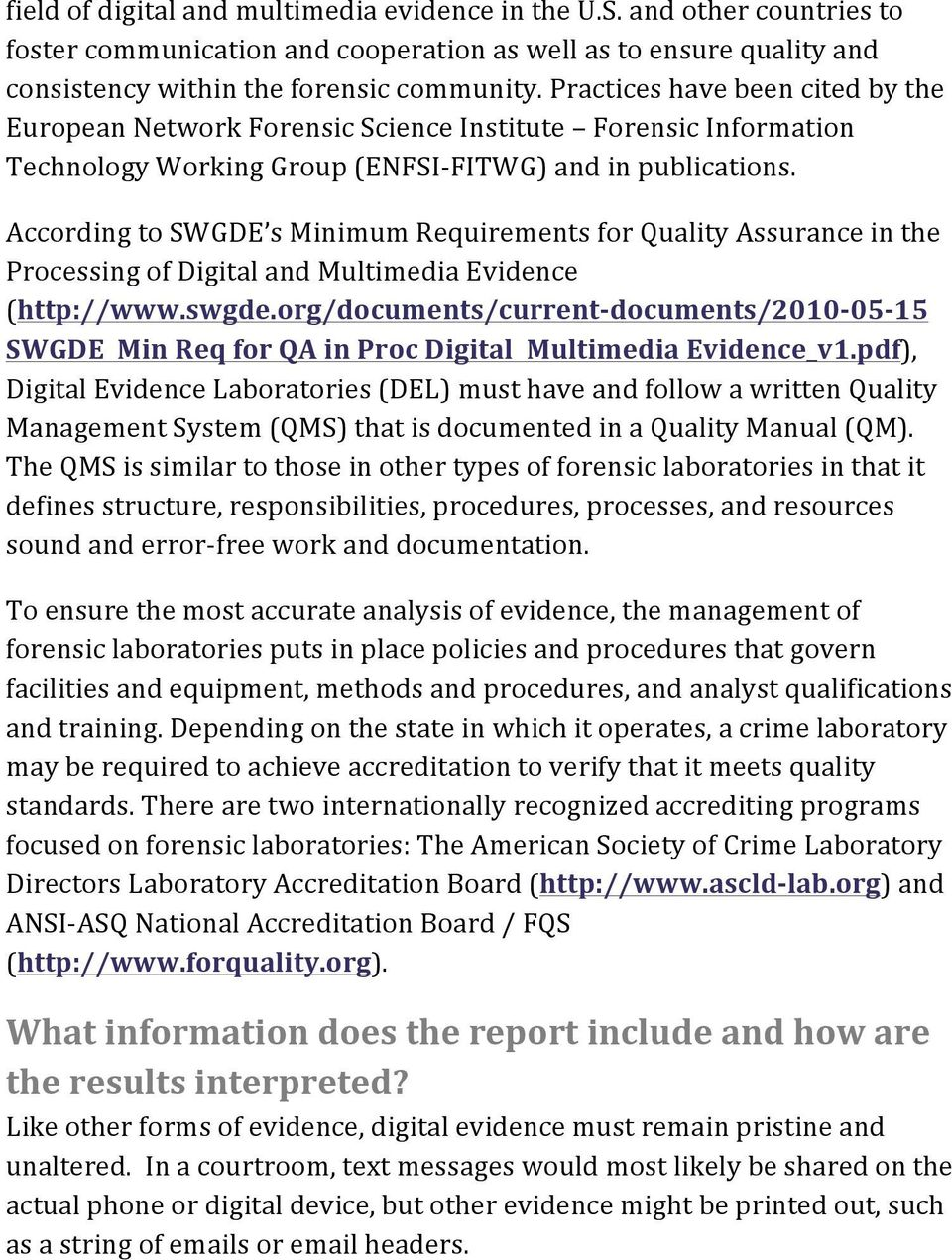 According to SWGDE s Minimum Requirements for Quality Assurance in the Processing of Digital and Multimedia Evidence (http://www.swgde.