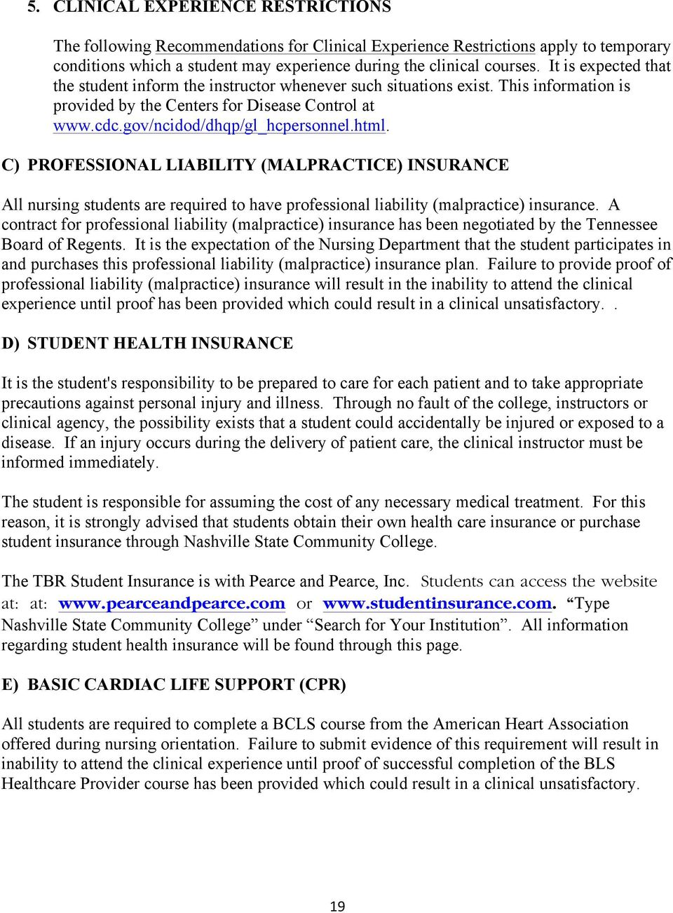 C) PROFESSIONAL LIABILITY (MALPRACTICE) INSURANCE All nursing students are required to have professional liability (malpractice) insurance.