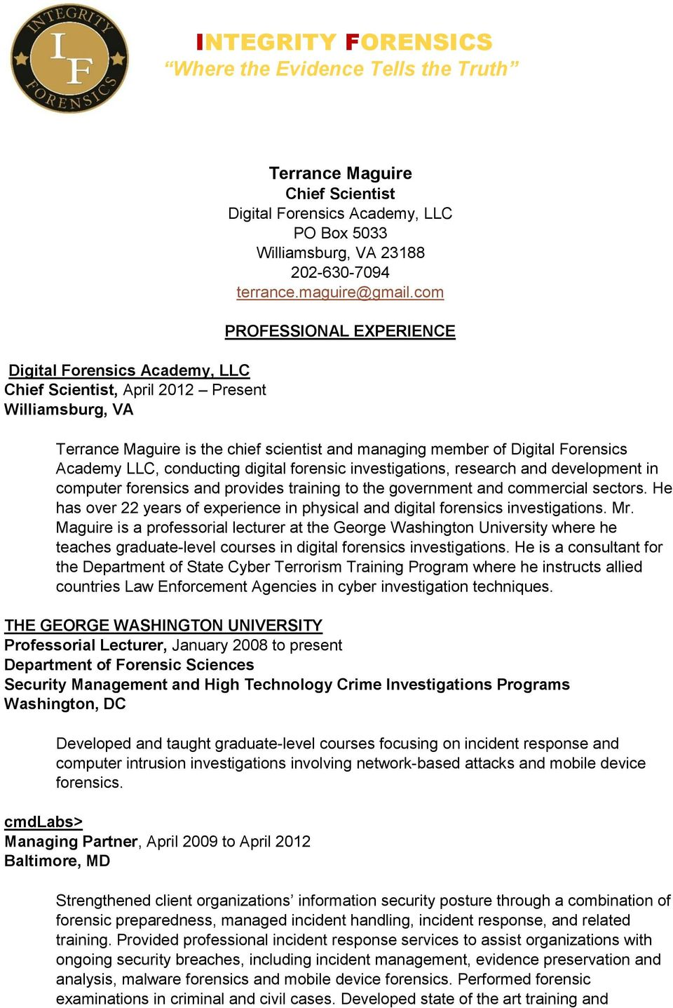 com PROFESSIONAL EXPERIENCE Terrance Maguire is the chief scientist and managing member of Digital Forensics Academy LLC, conducting digital forensic investigations, research and development in