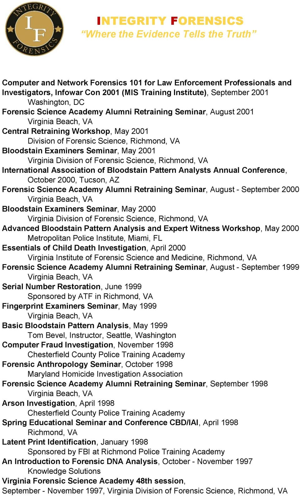October 2000, Tucson, AZ Forensic Science Academy Alumni Retraining Seminar, August - September 2000 Bloodstain Examiners Seminar, May 2000 Virginia Advanced Bloodstain Pattern Analysis and Expert