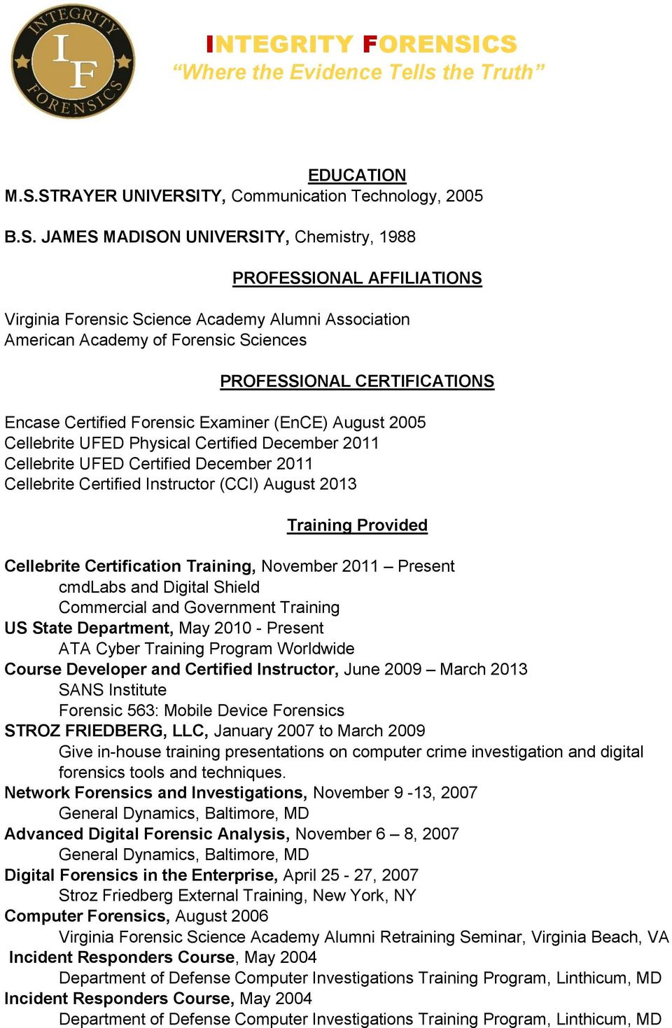Forensic Sciences PROFESSIONAL CERTIFICATIONS Encase Certified Forensic Examiner (EnCE) August 2005 Cellebrite UFED Physical Certified December 2011 Cellebrite UFED Certified December 2011 Cellebrite