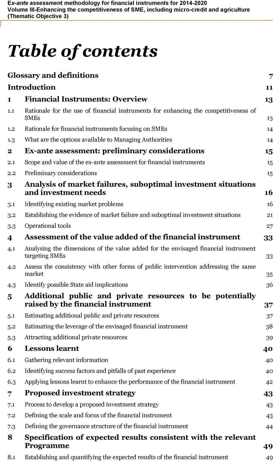 1 Scope and value of the ex-ante assessment for financial instruments 15 2.2 Preliminary considerations 15 3 Analysis of market failures, suboptimal investment situations and investment needs 16 3.