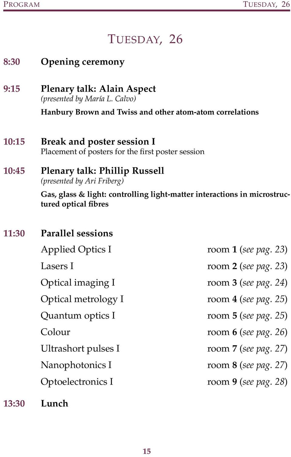 by Ari Friberg) Gas, glass & light: controlling light-matter interactions in microstructured optical fibres 11:30 Parallel sessions Applied Optics I room 1 (see pag. 23) Lasers I room 2 (see pag.