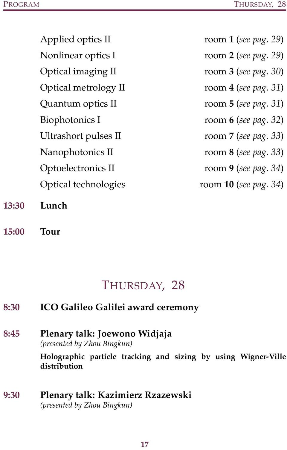 33) Nanophotonics II room 8 (see pag. 33) Optoelectronics II room 9 (see pag. 34) Optical technologies room 10 (see pag.