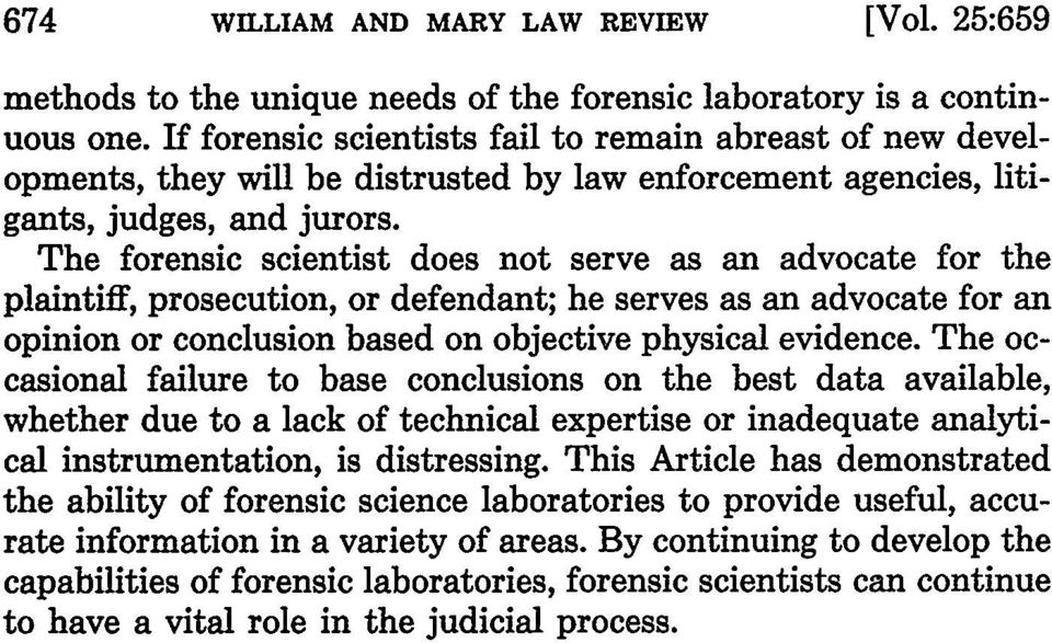The forensic scientist does not serve as an advocate for the plaintiff, prosecution, or defendant; he serves as an advocate for an opinion or conclusion based on objective physical evidence.