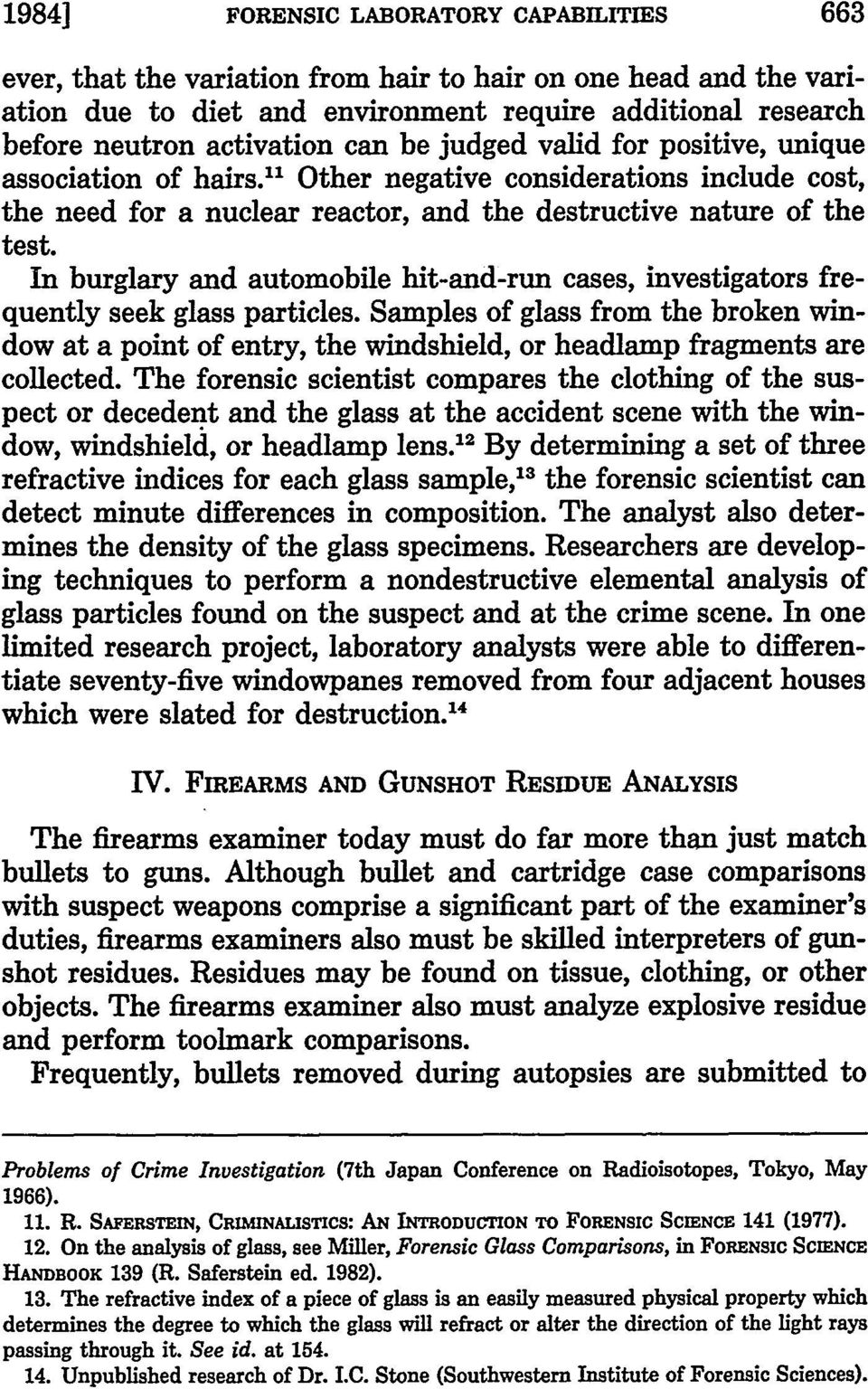 In burglary and automobile hit-and-run cases, investigators frequently seek glass particles.
