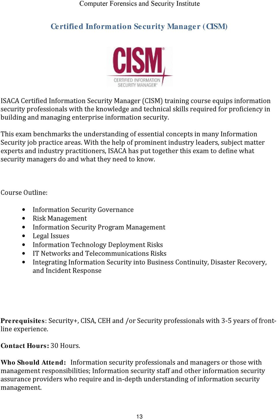 With the help of prominent industry leaders, subject matter experts and industry practitioners, ISACA has put together this exam to define what security managers do and what they need to know.