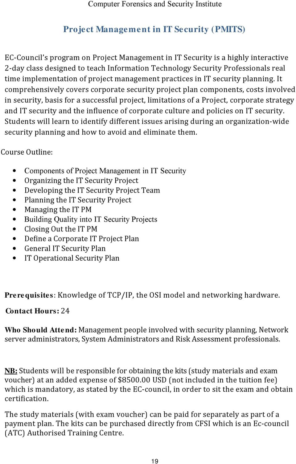 It comprehensively covers corporate security project plan components, costs involved in security, basis for a successful project, limitations of a Project, corporate strategy and IT security and the