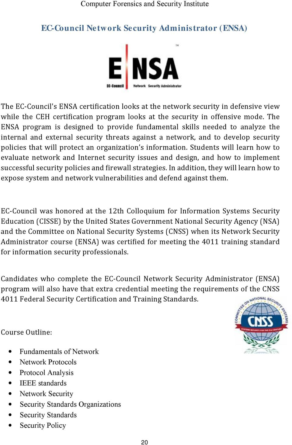 The ENSA program is designed to provide fundamental skills needed to analyze the internal and external security threats against a network, and to develop security policies that will protect an
