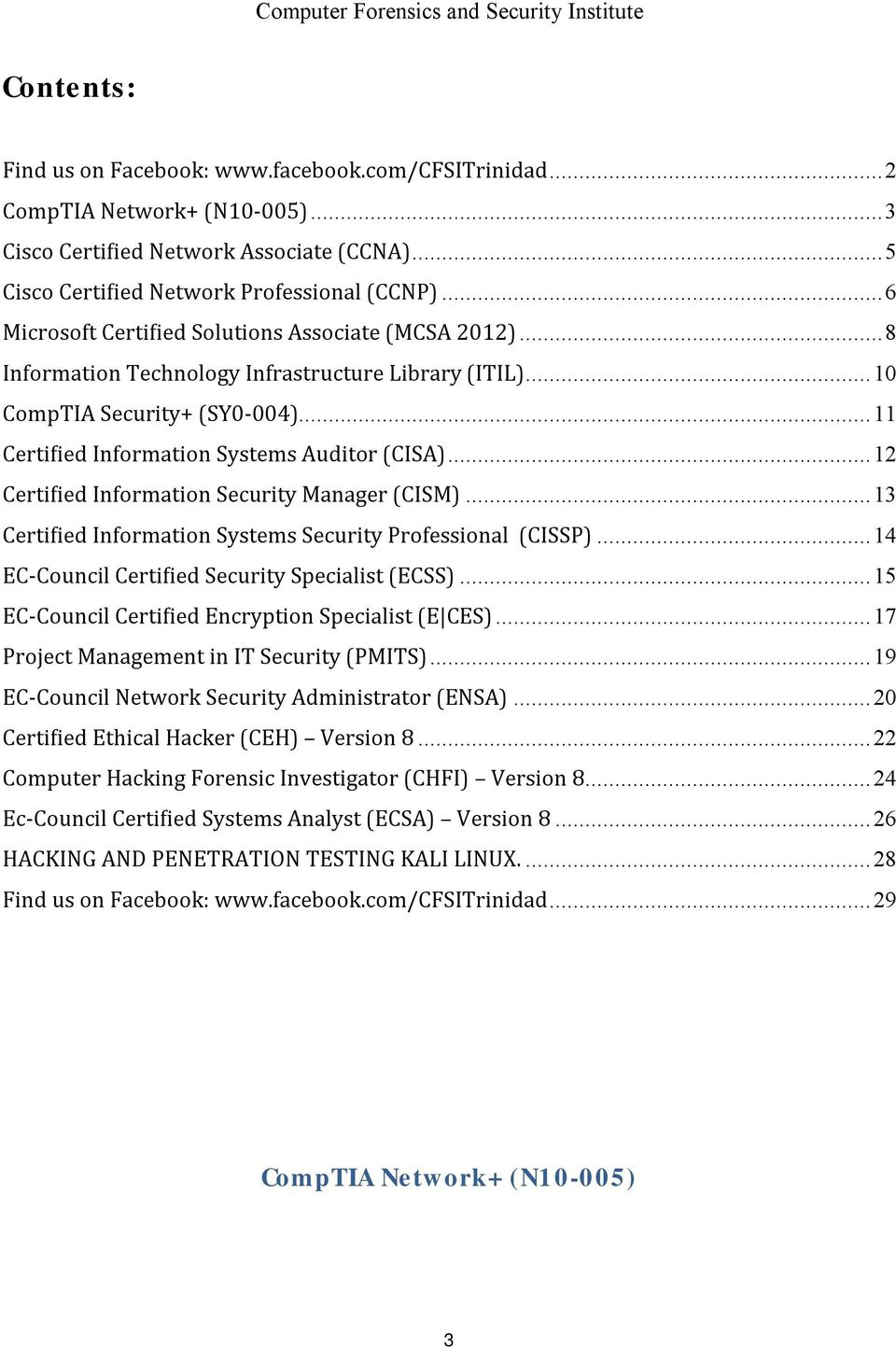 .. 12 Certified Information Security Manager (CISM)... 13 Certified Information Systems Security Professional (CISSP)... 14 EC-Council Certified Security Specialist (ECSS).