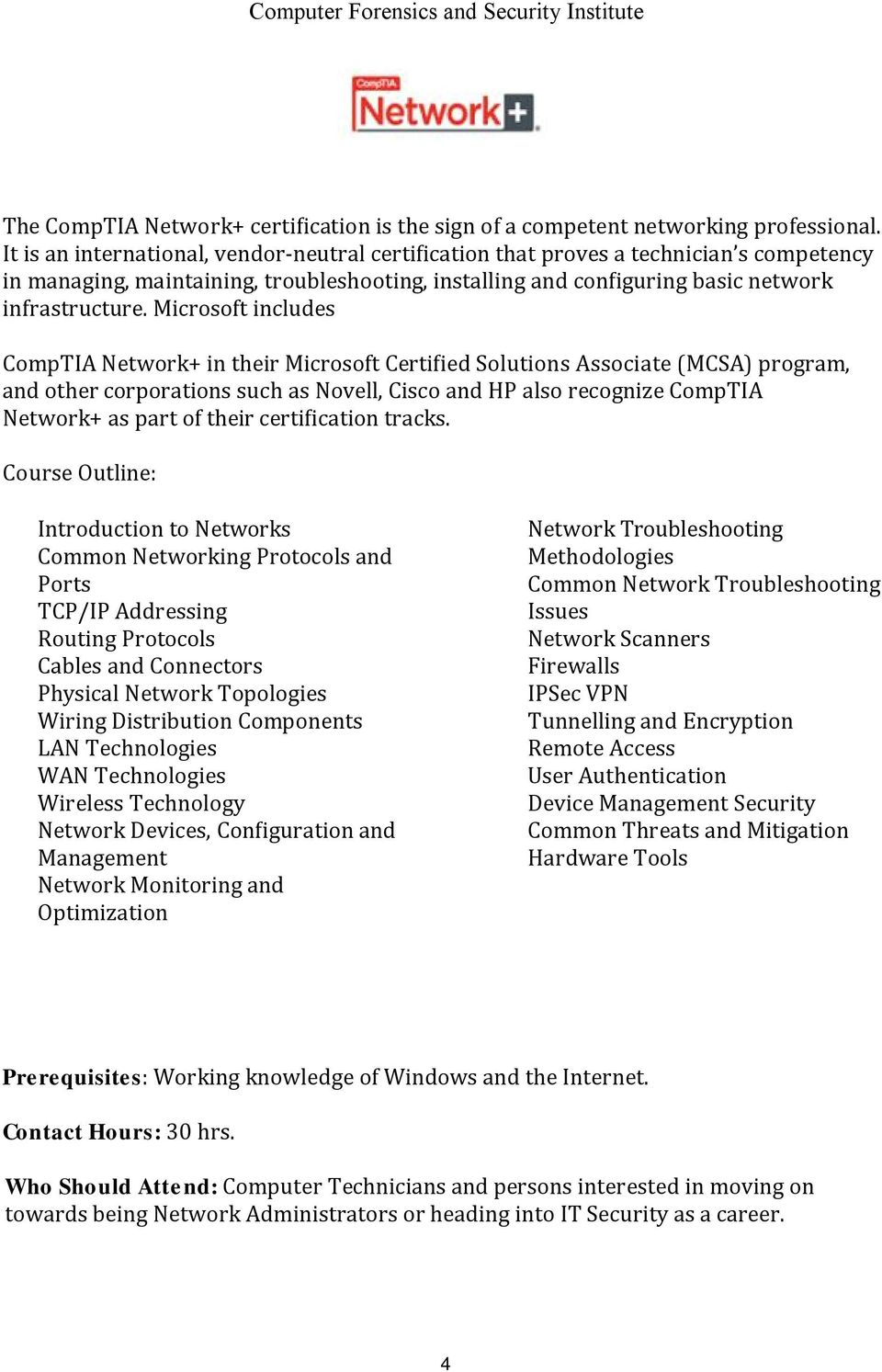 Microsoft includes CompTIA Network+ in their Microsoft Certified Solutions Associate (MCSA) program, and other corporations such as Novell, Cisco and HP also recognize CompTIA Network+ as part of