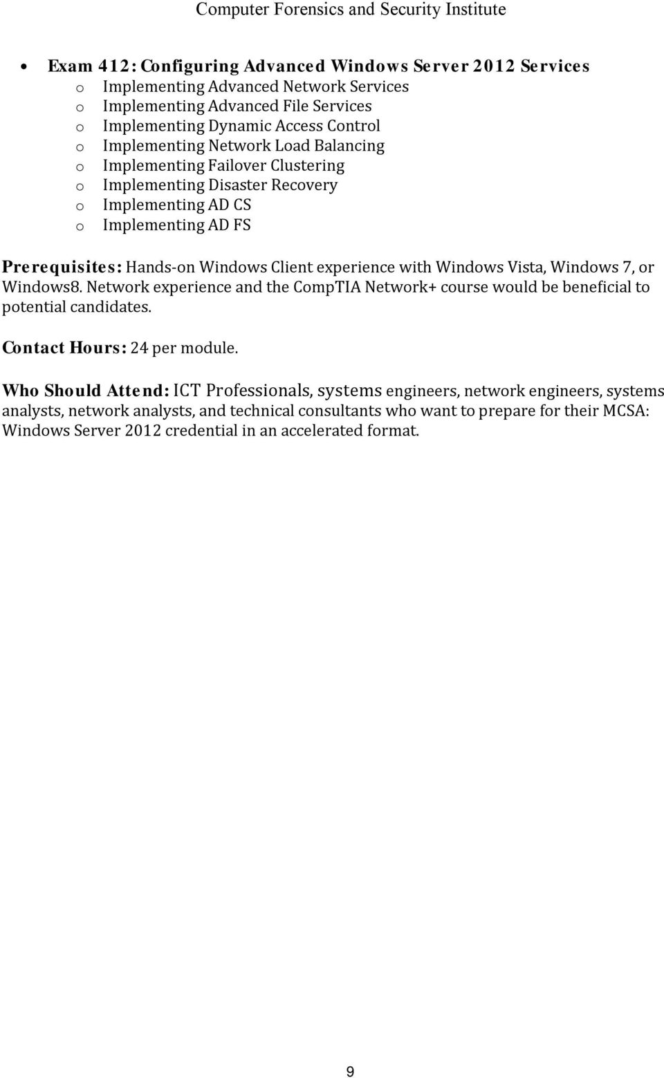 Windows Vista, Windows 7, or Windows8. Network experience and the CompTIA Network+ course would be beneficial to potential candidates. Contact Hours: 24 per module.