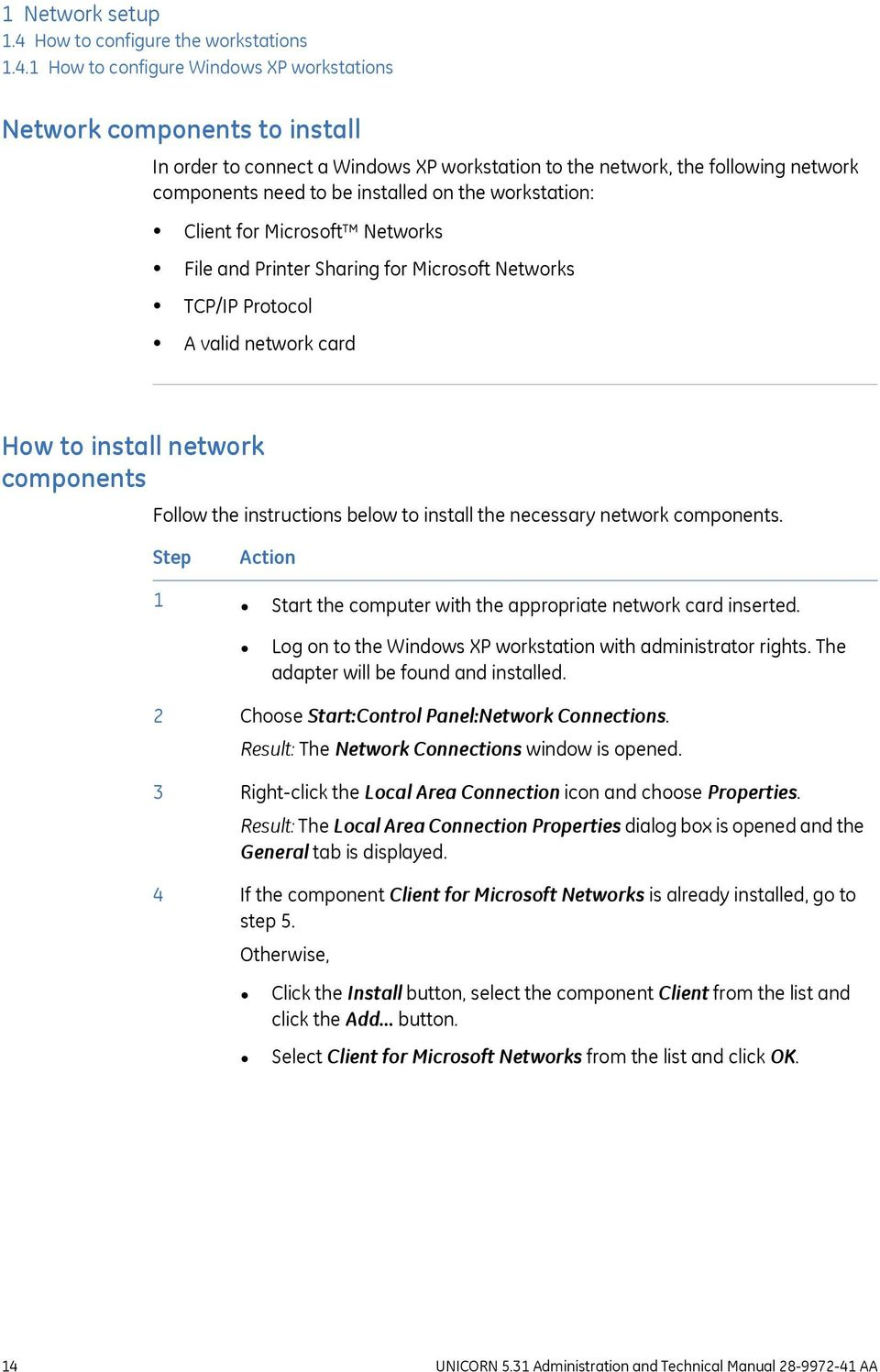 1 How to configure Windows XP workstations Network components to install In order to connect a Windows XP workstation to the network, the following network components need to be installed on the