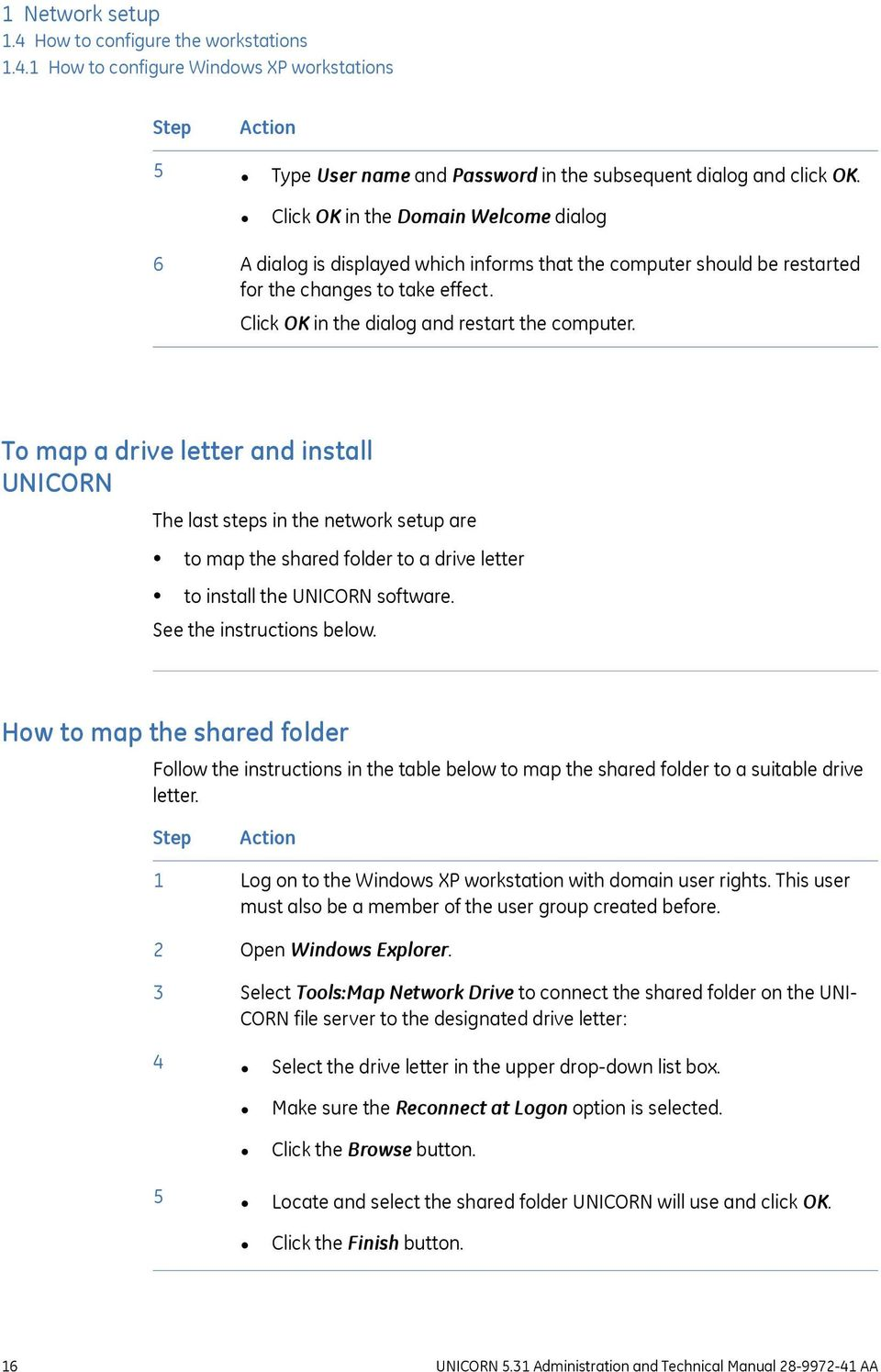 To map a drive letter and install UNICORN The last steps in the network setup are to map the shared folder to a drive letter to install the UNICORN software. See the instructions below.