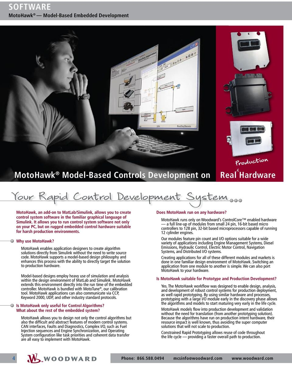 It allows you to run control system software not only on your PC, but on rugged embedded control hardware suitable for harsh production environments. Why use MotoHawk?