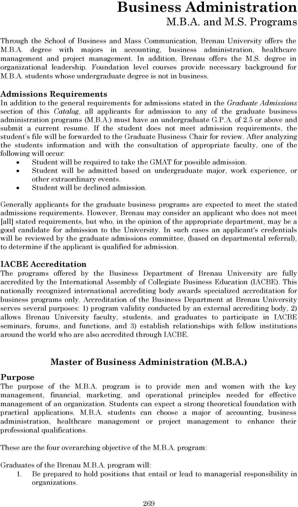 Admissions Requirements In addition to the general requirements for admissions stated in the Graduate Admissions section of this Catalog, all applicants for admission to any of the graduate business