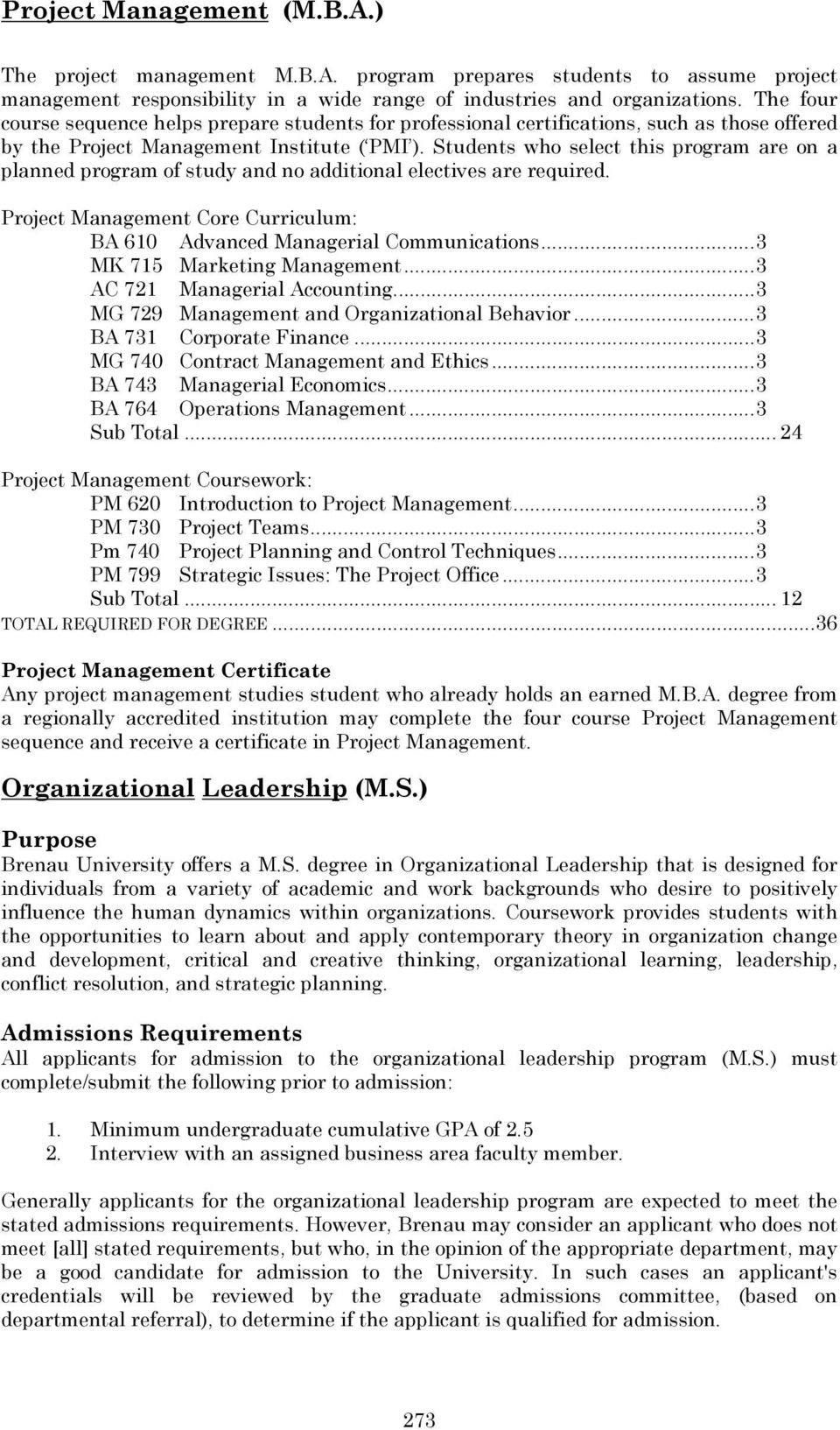 Students who select this program are on a planned program of study and no additional electives are required. Project Management Core Curriculum: BA 610 Advanced Managerial Communications.