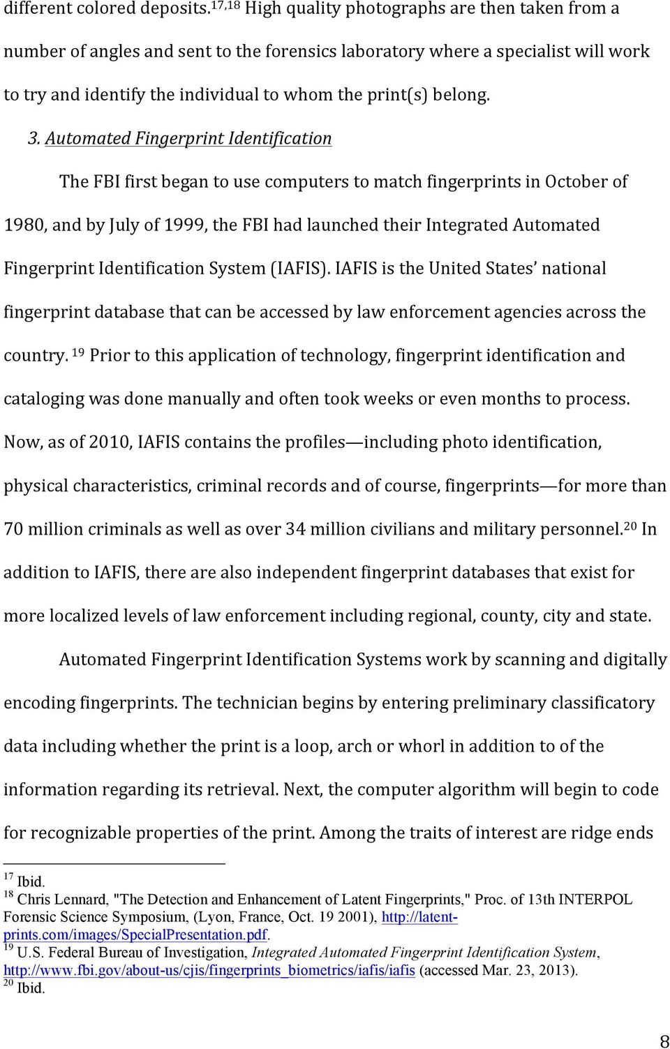 3. Automated Fingerprint Identification The FBI first began to use computers to match fingerprints in October of 1980, and by July of 1999, the FBI had launched their Integrated Automated Fingerprint