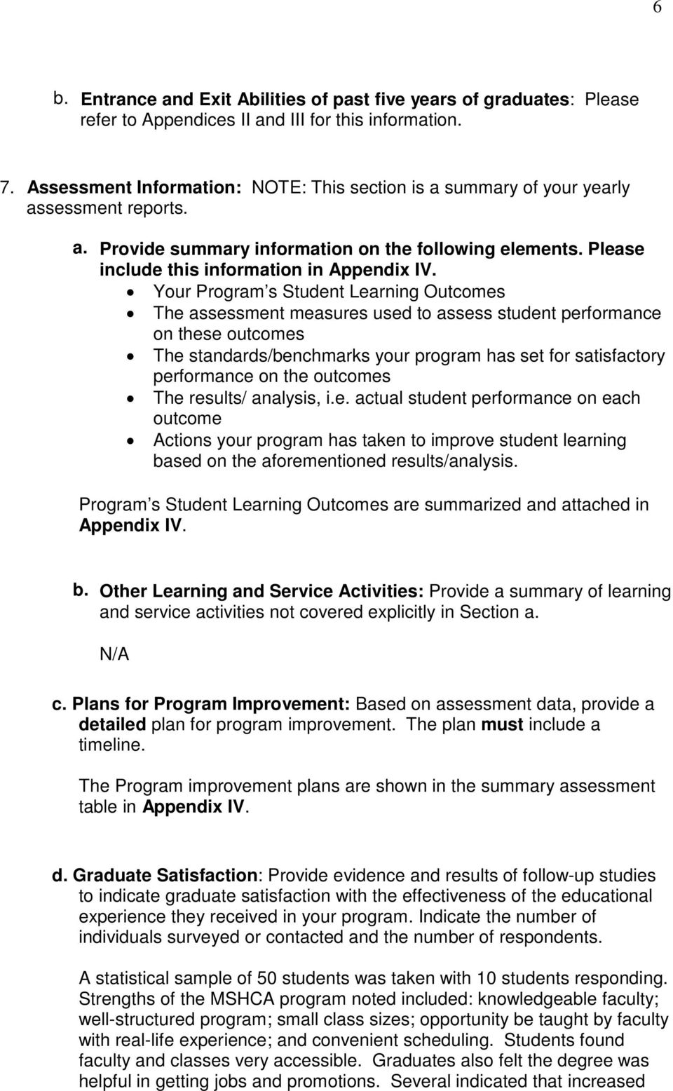Your Program s Student Learning Outcomes The assessment measures used to assess student performance on these outcomes The standards/benchmarks your program has set for satisfactory performance on the