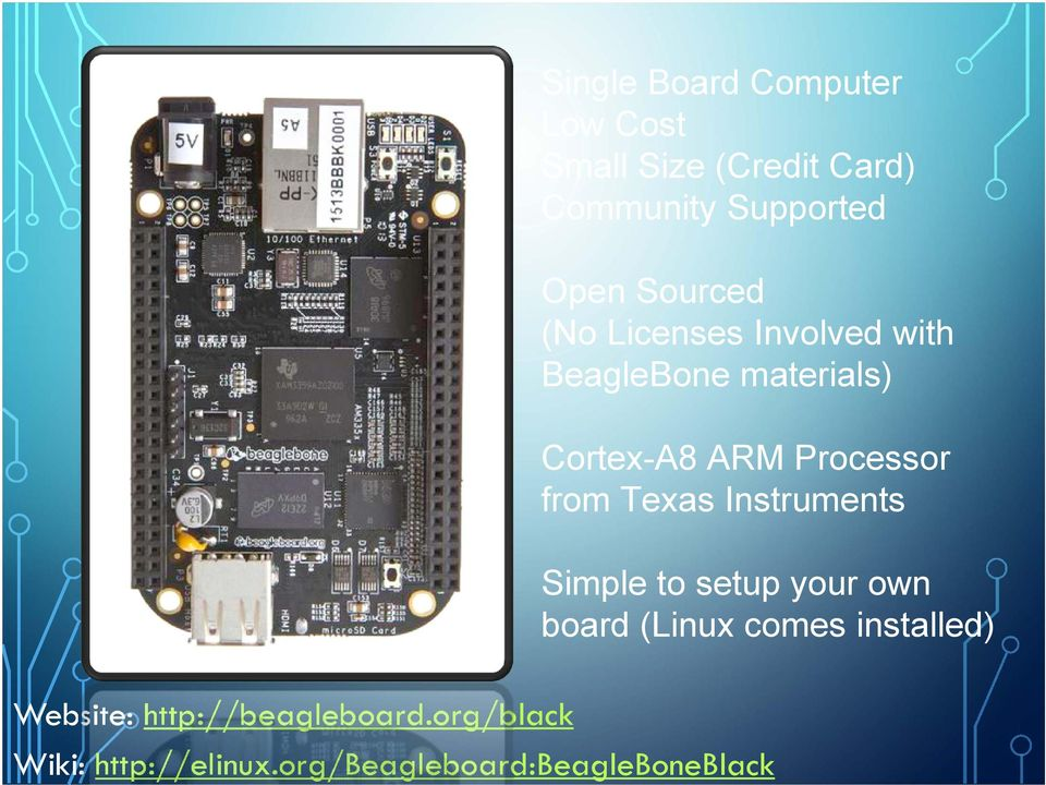 from Texas Instruments Simple to setup your own board (Linux comes installed)