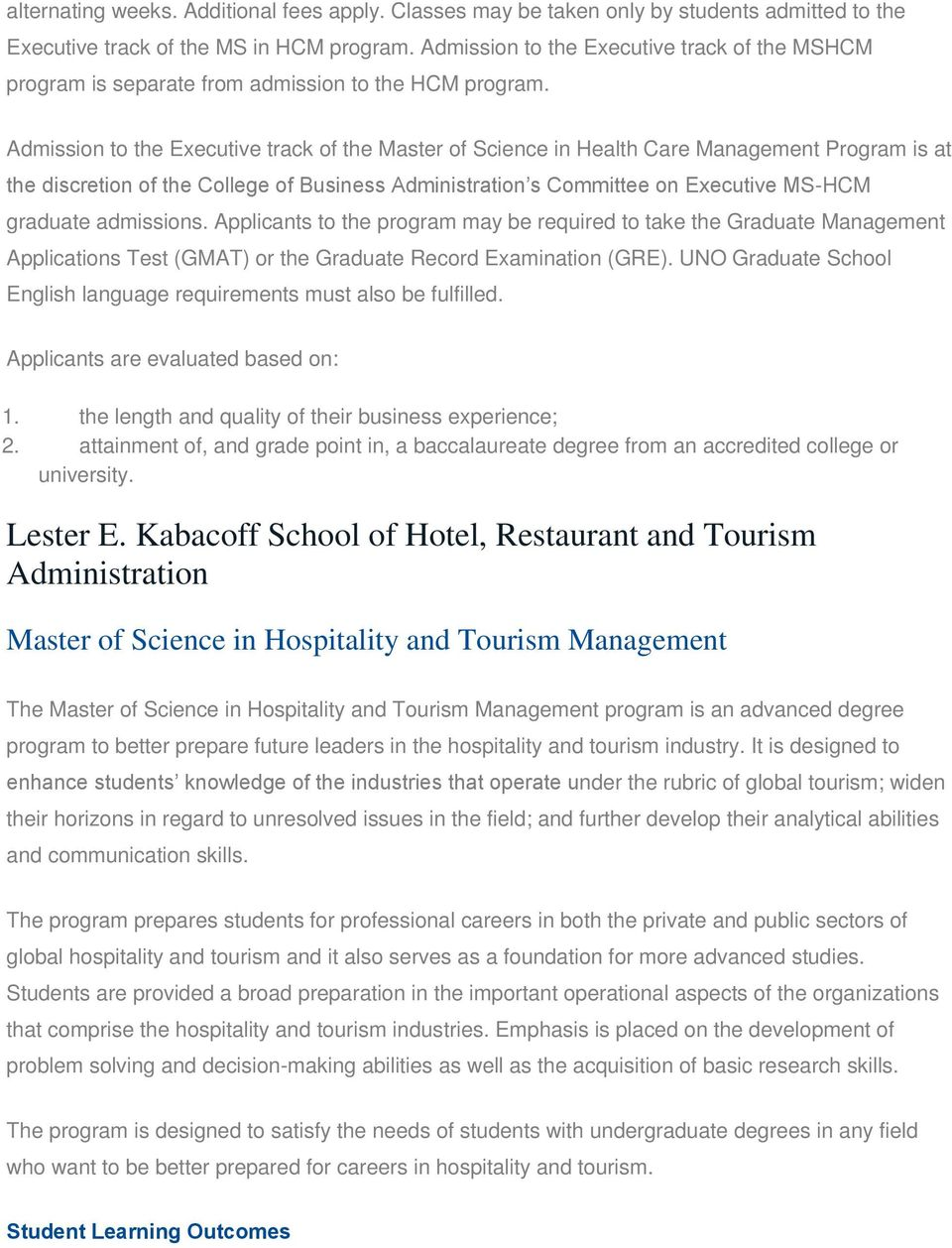 Admission to the Executive track of the Master of Science in Health Care Management Program is at the discretion of the College of Business Administration s Committee on Executive MS-HCM graduate