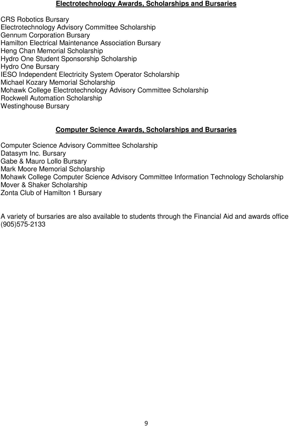 College Electrotechnology Advisory Committee Scholarship Rockwell Automation Scholarship Westinghouse Bursary Computer Science Awards, Scholarships and Bursaries Computer Science Advisory Committee