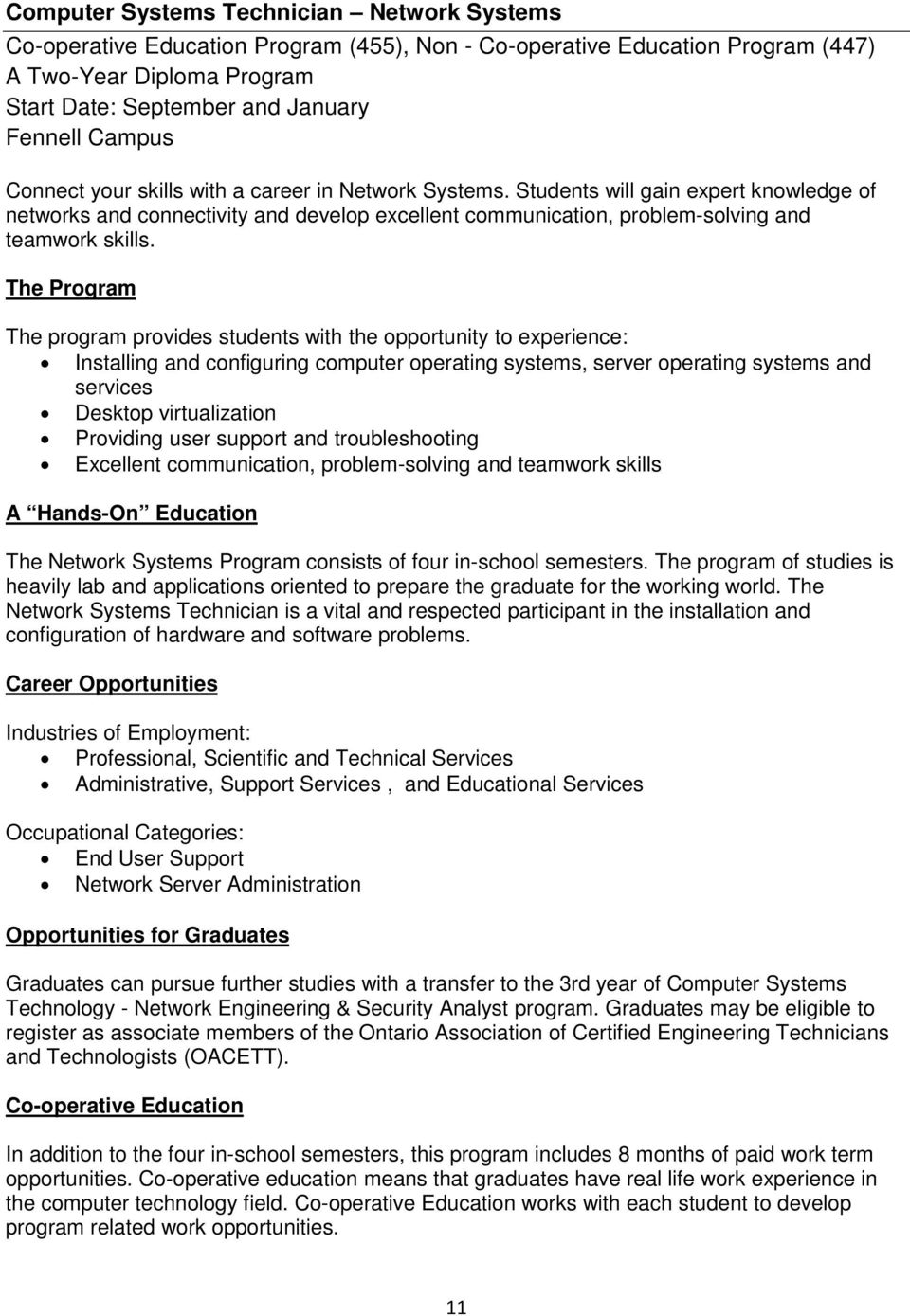 The Program The program provides students with the opportunity to experience: Installing and configuring computer operating systems, server operating systems and services Desktop virtualization