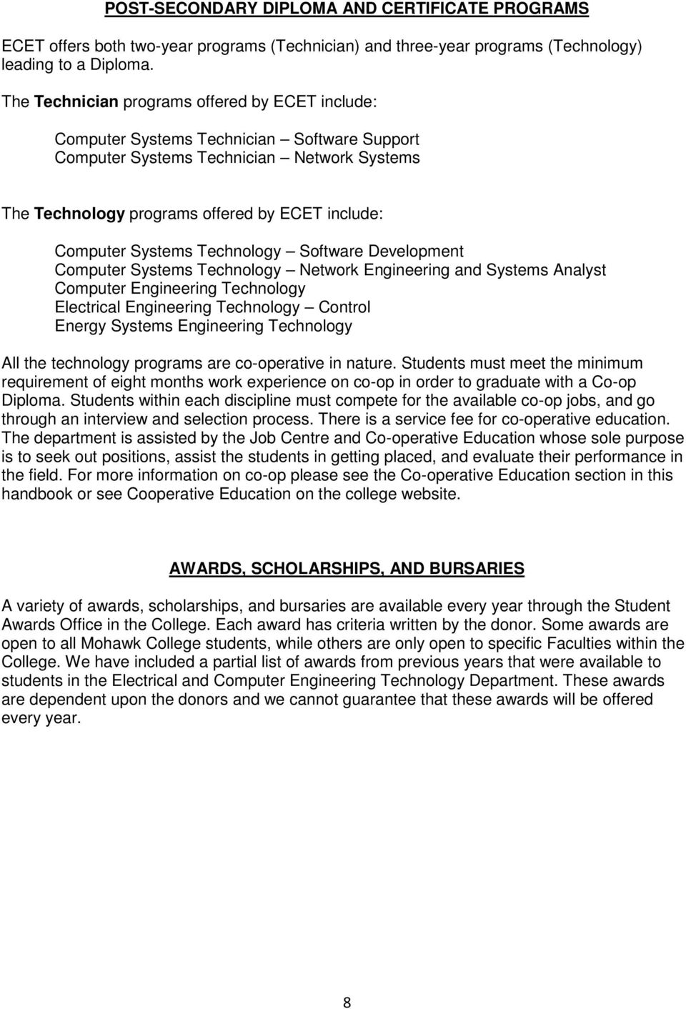 Systems Technology Software Development Computer Systems Technology Network Engineering and Systems Analyst Computer Engineering Technology Electrical Engineering Technology Control Energy Systems