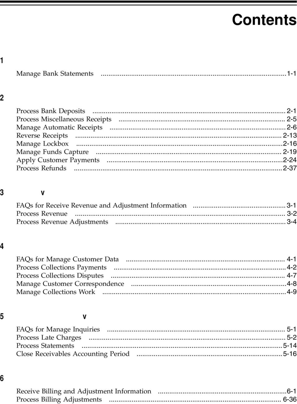 .. 3-1 Process Revenue... 3-2 Process Revenue Adjustments... 3-4 4 Manage Collections FAQs for Manage Customer Data... 4-1 Process Collections Payments... 4-2 Process Collections Disputes.