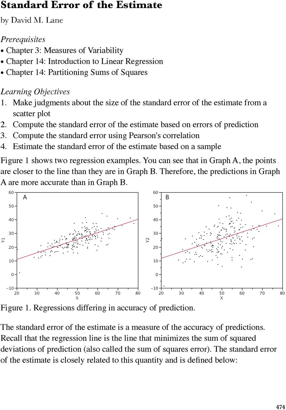 Make judgments about the size of the standard error of the estimate from a scatter plot 2. Compute the standard error of the estimate based on errors of prediction 3.