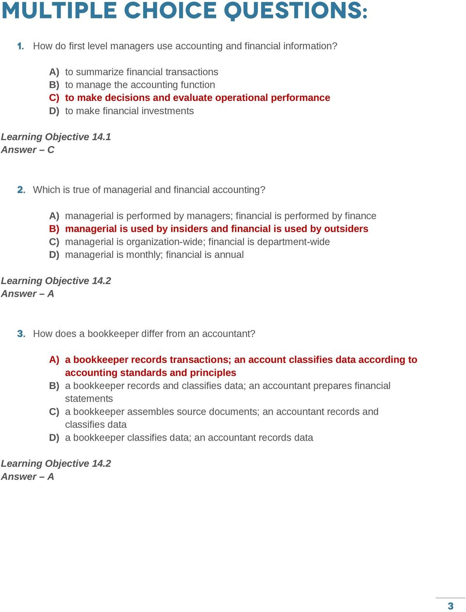 1 Answer C 2. Which is true of managerial and financial accounting?