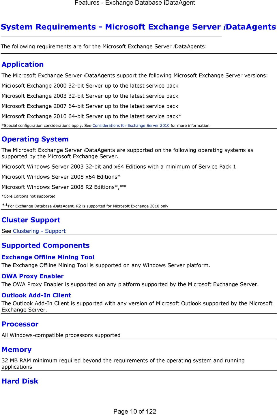 service pack Microsoft Exchange 2007 64-bit Server up to the latest service pack Microsoft Exchange 2010 64-bit Server up to the latest service pack* *Special configuration considerations apply.