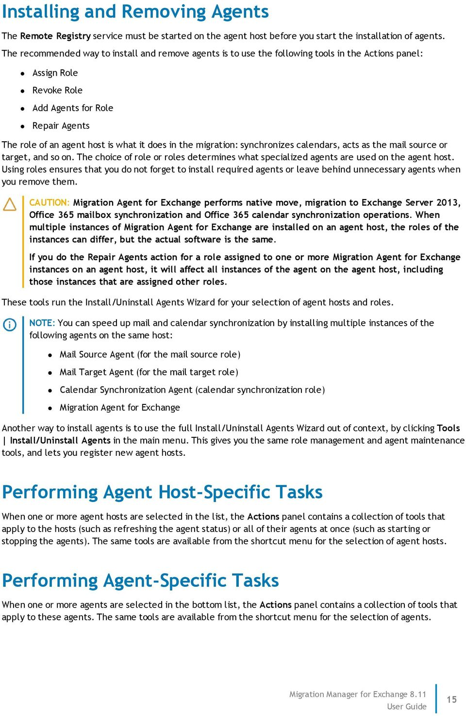 does in the migration: synchronizes calendars, acts as the mail source or target, and so on. The choice of role or roles determines what specialized agents are used on the agent host.