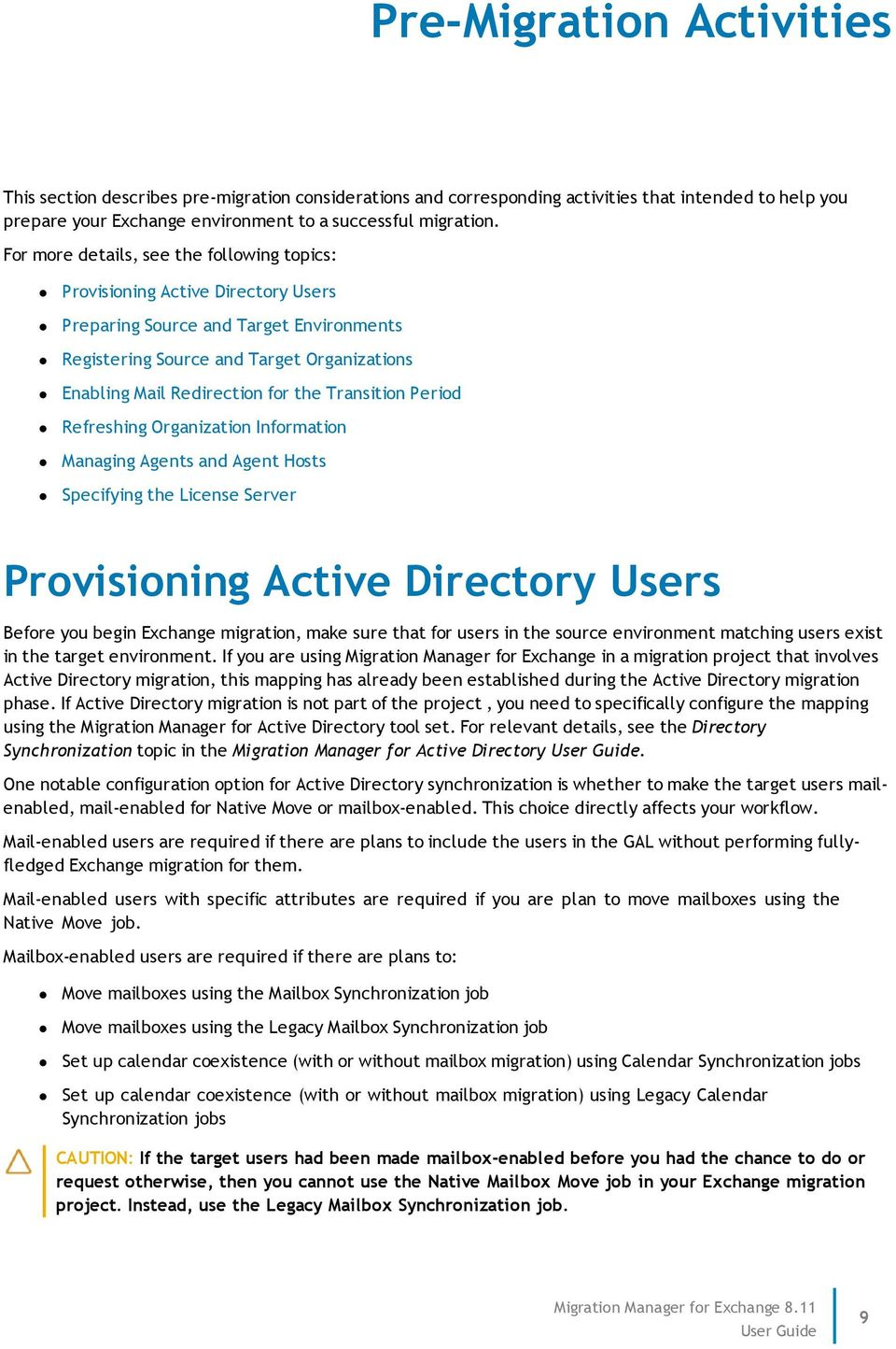 Transition Period Refreshing Organization Information Managing Agents and Agent Hosts Specifying the License Server Provisioning Active Directory Users Before you begin Exchange migration, make sure