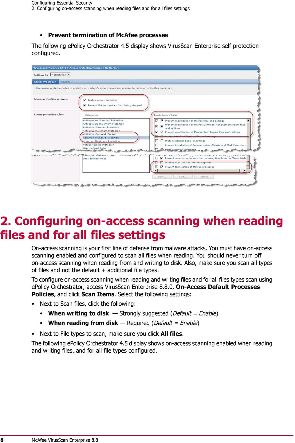 Configuring on-access scanning when reading files and for all files settings On-access scanning is your first line of defense from malware attacks.