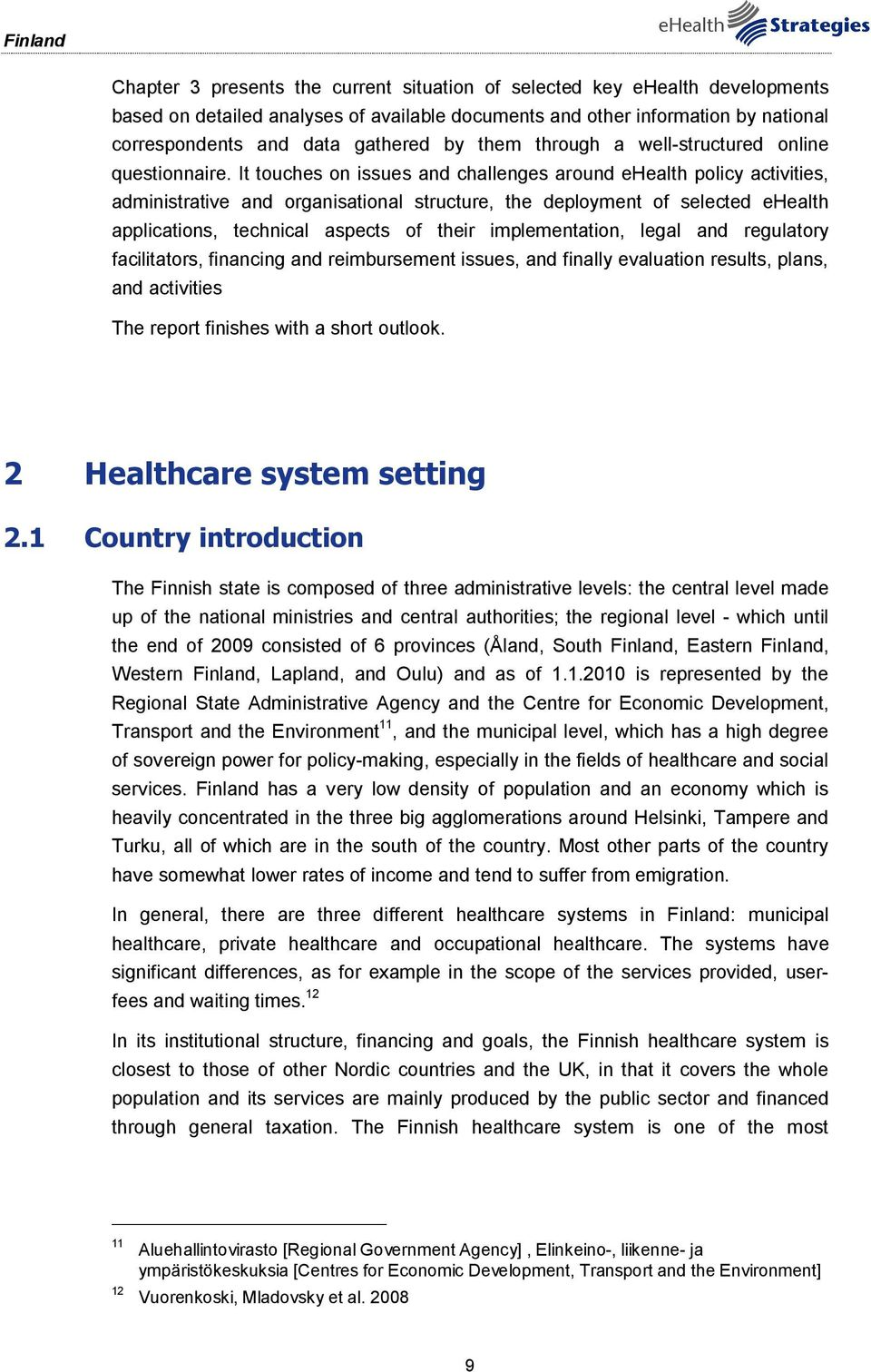 It touches on issues and challenges around ehealth policy activities, administrative and organisational structure, the deployment of selected ehealth applications, technical aspects of their