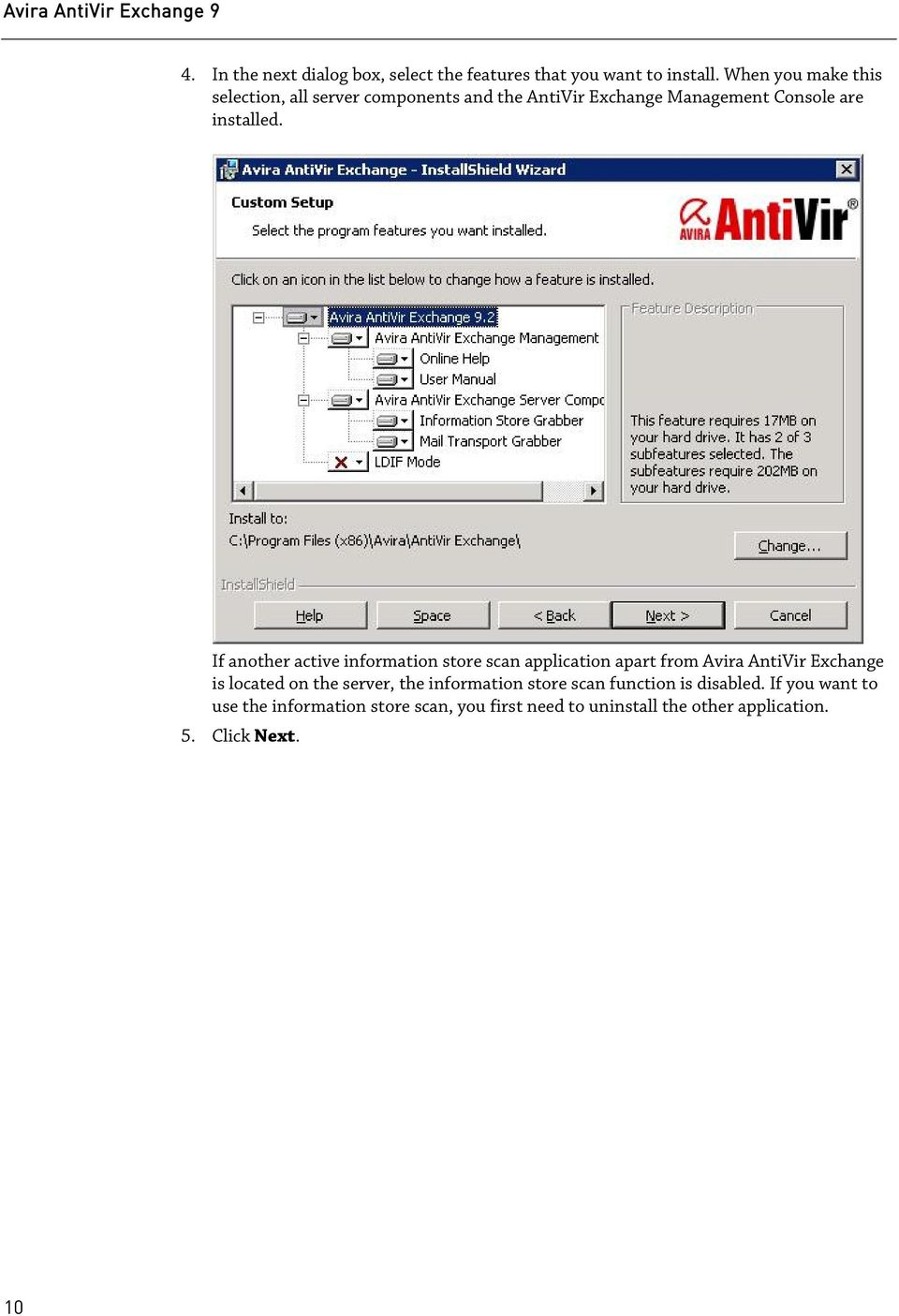 If another active information store scan application apart from Avira AntiVir Exchange is located on the server, the