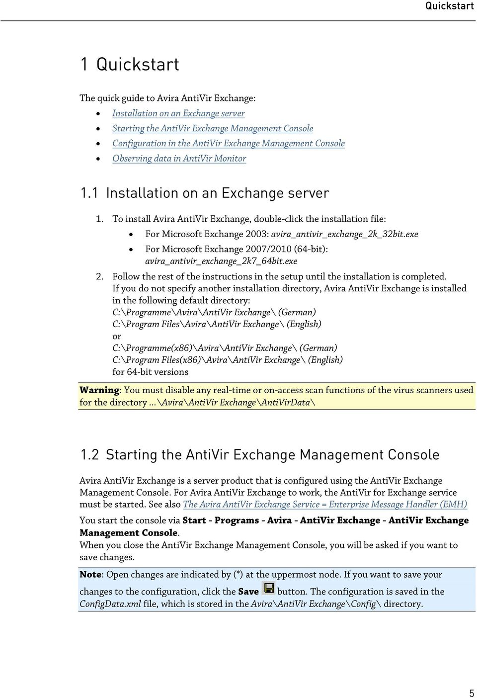 To install Avira AntiVir Exchange, double-click the installation file: For Microsoft Exchange 2003: avira_antivir_exchange_2k_32bit.