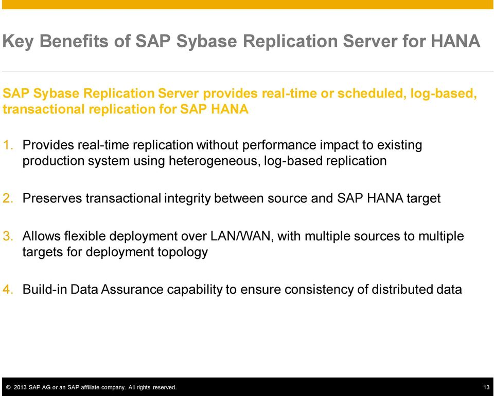 Preserves transactional integrity between source and SAP HANA target 3.