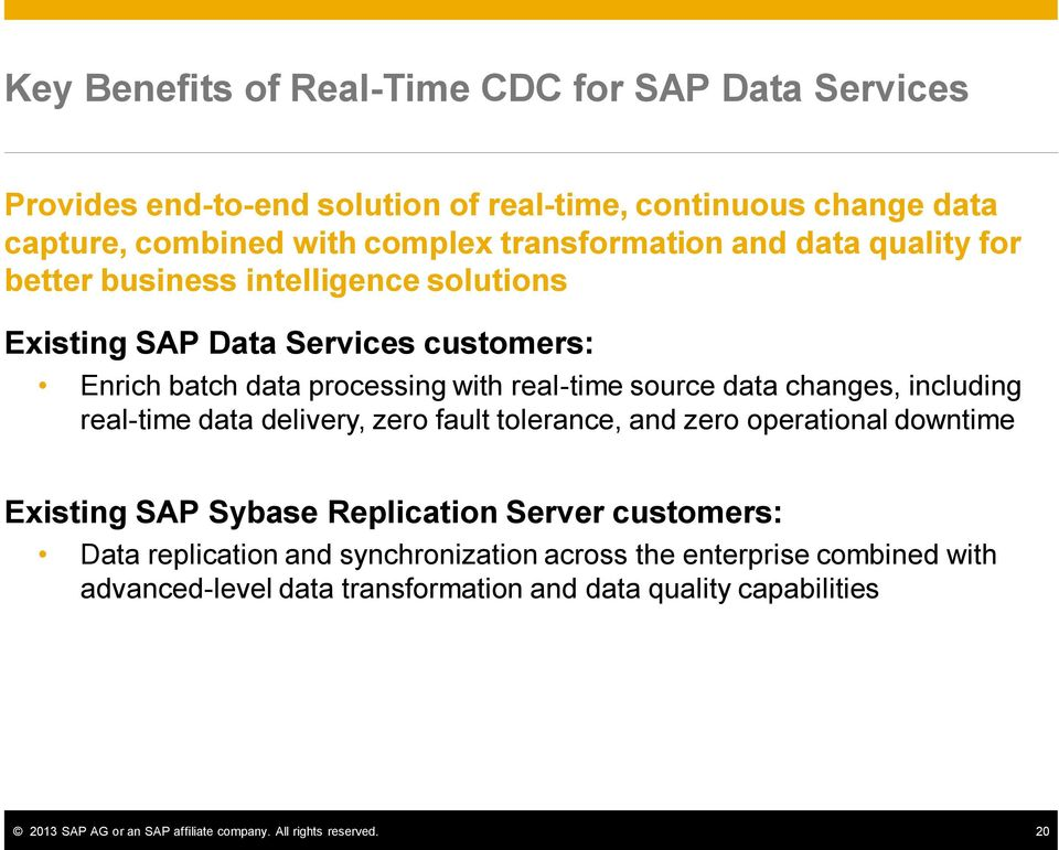 including real-time data delivery, zero fault tolerance, and zero operational downtime Existing SAP Sybase Replication Server customers: Data replication and